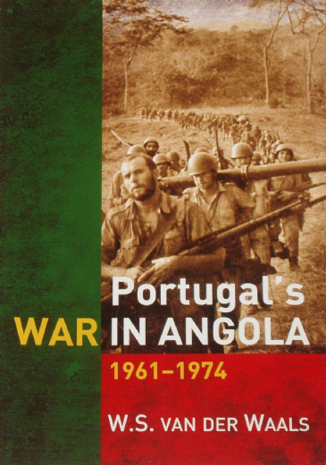 Portugal's War in Angola 1961-1974, by W.S. Van Der Waals